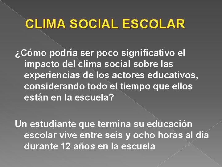 CLIMA SOCIAL ESCOLAR ¿Cómo podría ser poco significativo el impacto del clima social sobre