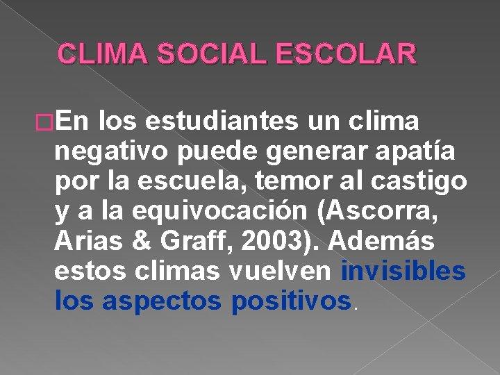 CLIMA SOCIAL ESCOLAR �En los estudiantes un clima negativo puede generar apatía por la