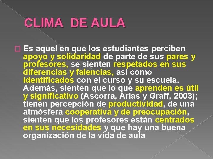 CLIMA DE AULA � Es aquel en que los estudiantes perciben apoyo y solidaridad