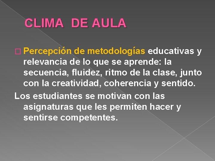CLIMA DE AULA � Percepción de metodologías educativas y relevancia de lo que se