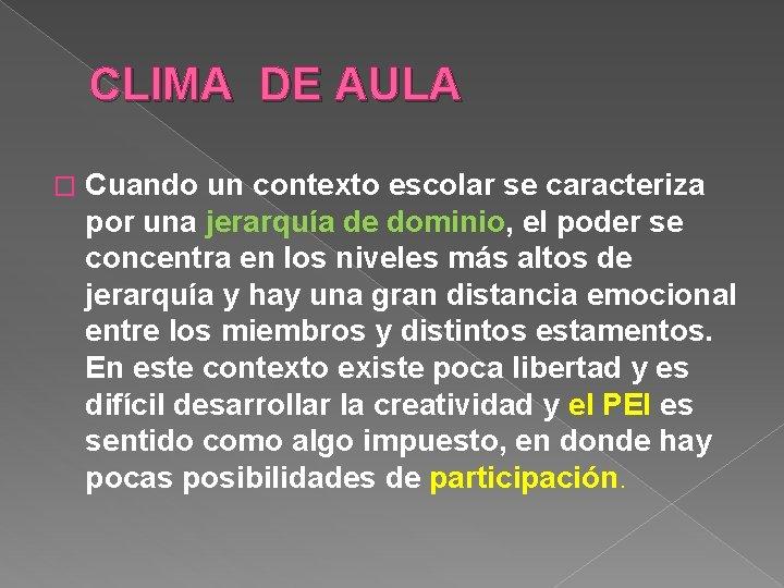 CLIMA DE AULA � Cuando un contexto escolar se caracteriza por una jerarquía de