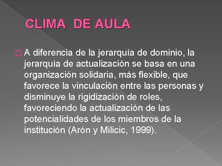 CLIMA DE AULA �A diferencia de la jerarquía de dominio, la jerarquía de actualización