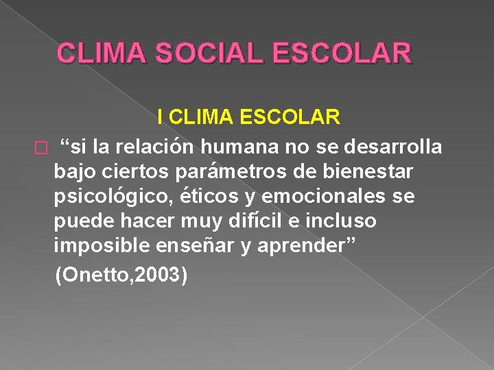 "CLIMA SOCIAL ESCOLAR I CLIMA ESCOLAR � ""si la relación humana no se desarrolla"