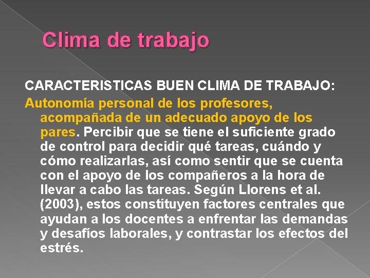 Clima de trabajo CARACTERISTICAS BUEN CLIMA DE TRABAJO: Autonomía personal de los profesores, acompañada
