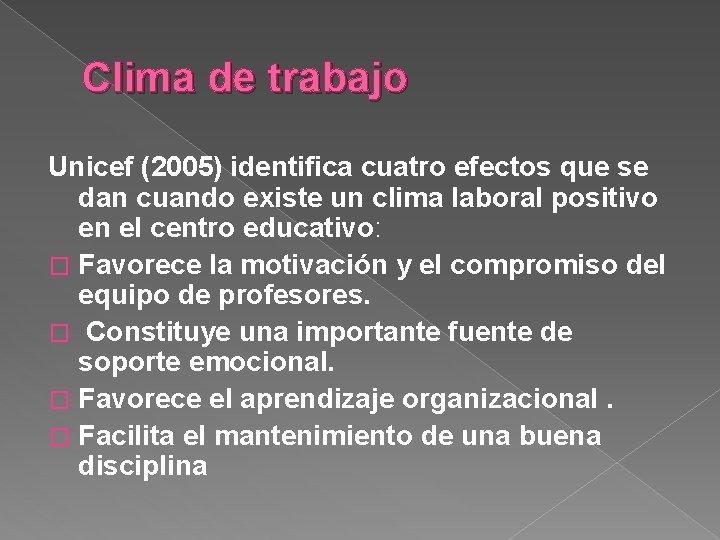 Clima de trabajo Unicef (2005) identifica cuatro efectos que se dan cuando existe un