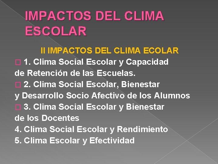 IMPACTOS DEL CLIMA ESCOLAR II IMPACTOS DEL CLIMA ECOLAR � 1. Clima Social Escolar