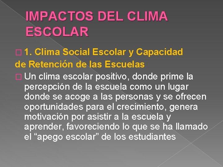 IMPACTOS DEL CLIMA ESCOLAR � 1. Clima Social Escolar y Capacidad de Retención de