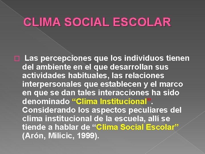 CLIMA SOCIAL ESCOLAR � Las percepciones que los individuos tienen del ambiente en el