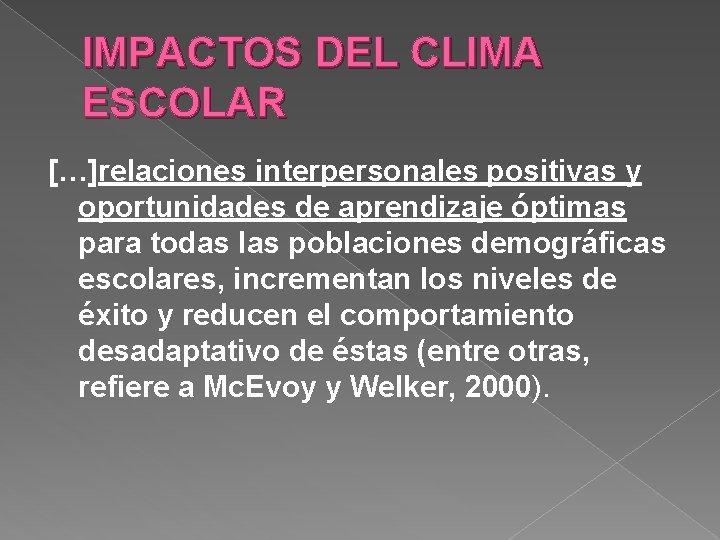 IMPACTOS DEL CLIMA ESCOLAR […]relaciones interpersonales positivas y oportunidades de aprendizaje óptimas para todas