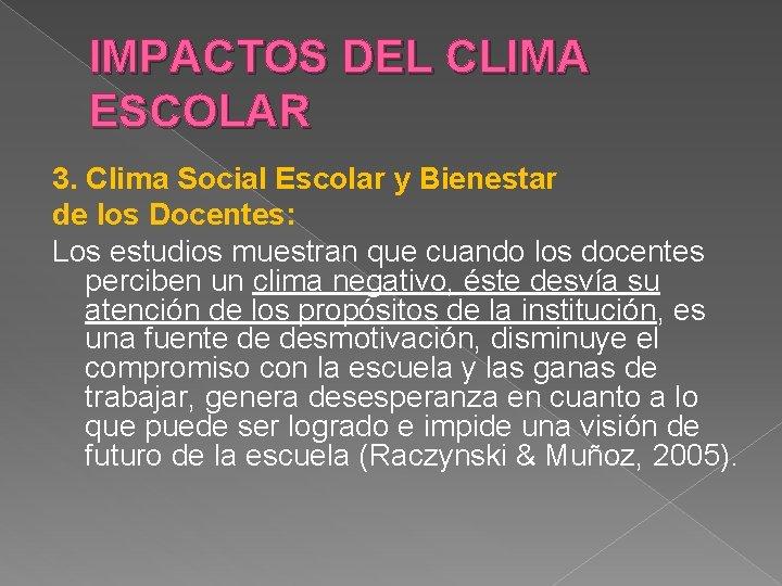 IMPACTOS DEL CLIMA ESCOLAR 3. Clima Social Escolar y Bienestar de los Docentes: Los