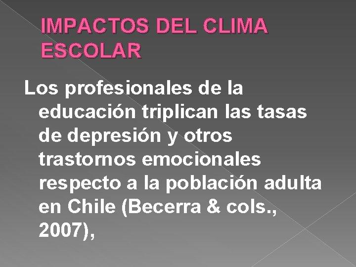 IMPACTOS DEL CLIMA ESCOLAR Los profesionales de la educación triplican las tasas de depresión
