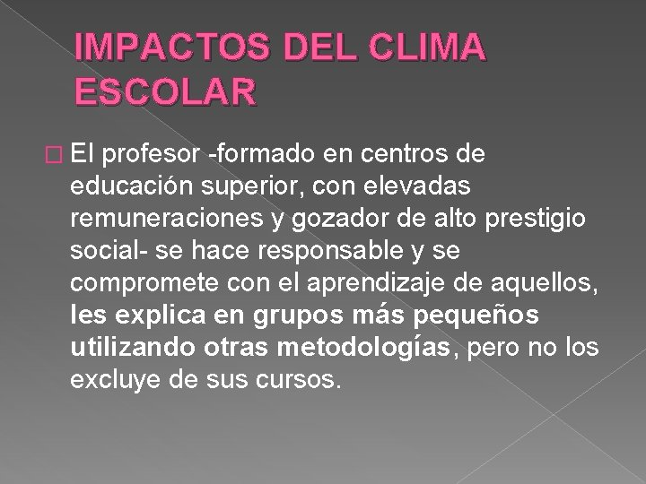 IMPACTOS DEL CLIMA ESCOLAR � El profesor -formado en centros de educación superior, con