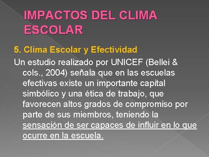 IMPACTOS DEL CLIMA ESCOLAR 5. Clima Escolar y Efectividad Un estudio realizado por UNICEF