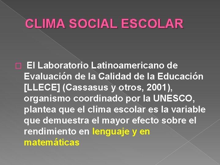 CLIMA SOCIAL ESCOLAR � El Laboratorio Latinoamericano de Evaluación de la Calidad de la
