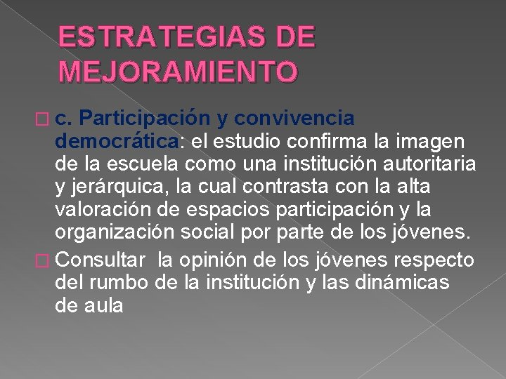 ESTRATEGIAS DE MEJORAMIENTO � c. Participación y convivencia democrática: el estudio confirma la imagen