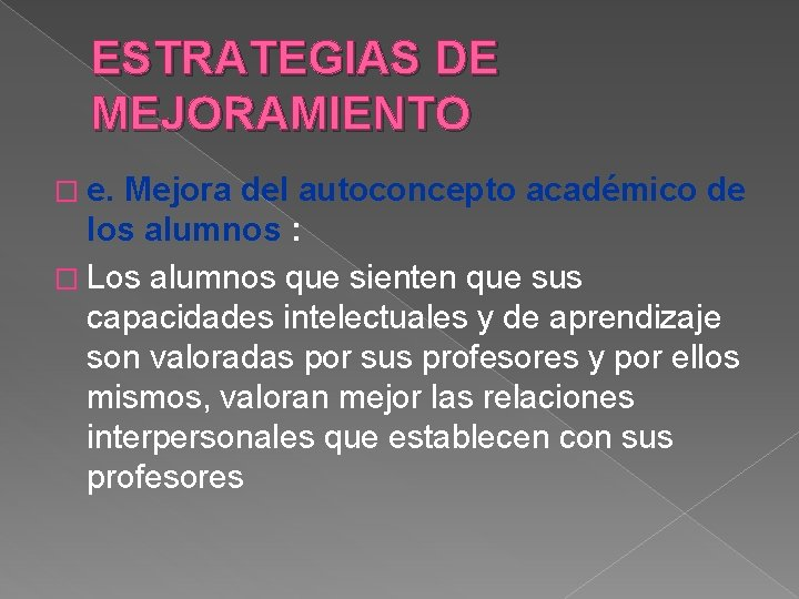 ESTRATEGIAS DE MEJORAMIENTO � e. Mejora del autoconcepto académico de los alumnos : �