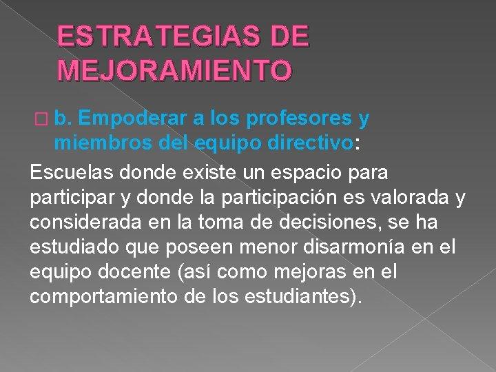 ESTRATEGIAS DE MEJORAMIENTO � b. Empoderar a los profesores y miembros del equipo directivo: