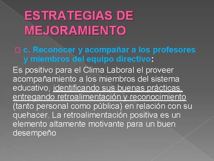ESTRATEGIAS DE MEJORAMIENTO c. Reconocer y acompañar a los profesores y miembros del equipo