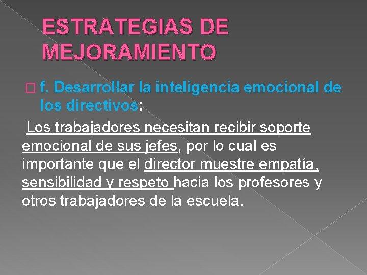 ESTRATEGIAS DE MEJORAMIENTO � f. Desarrollar la inteligencia emocional de los directivos: Los trabajadores