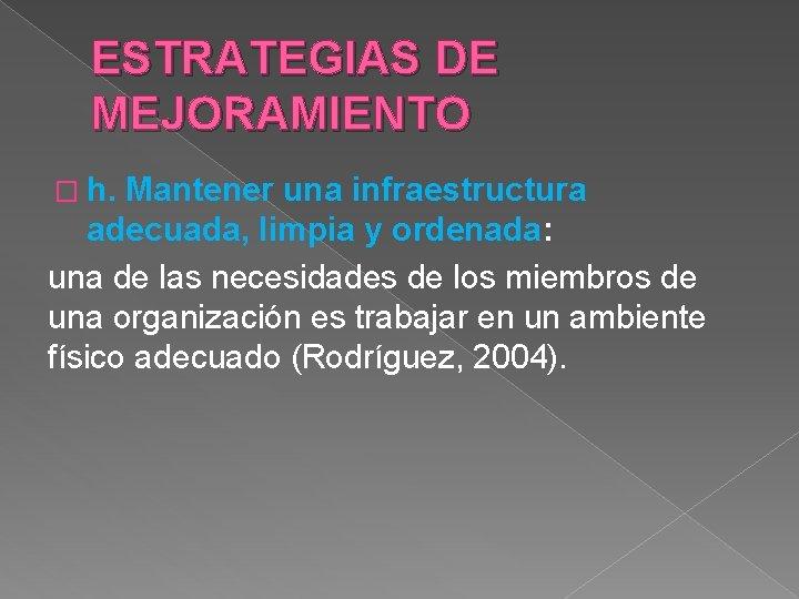 ESTRATEGIAS DE MEJORAMIENTO � h. Mantener una infraestructura adecuada, limpia y ordenada: una de