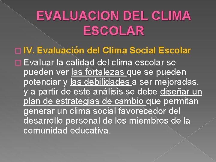 EVALUACION DEL CLIMA ESCOLAR � IV. Evaluación del Clima Social Escolar � Evaluar la