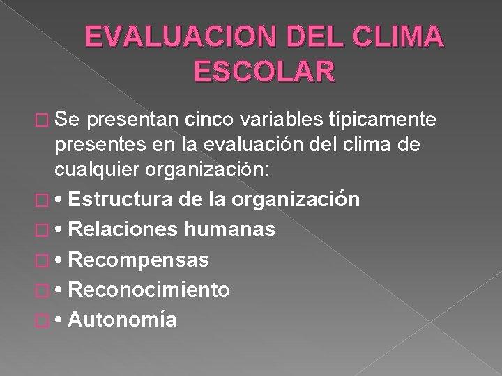 EVALUACION DEL CLIMA ESCOLAR � Se presentan cinco variables típicamente presentes en la evaluación