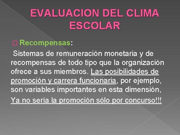 EVALUACION DEL CLIMA ESCOLAR � Recompensas: Sistemas de remuneración monetaria y de recompensas de