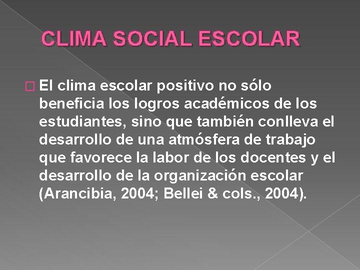 CLIMA SOCIAL ESCOLAR � El clima escolar positivo no sólo beneficia los logros académicos