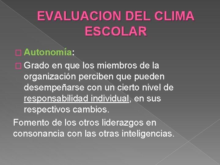 EVALUACION DEL CLIMA ESCOLAR � Autonomía: � Grado en que los miembros de la