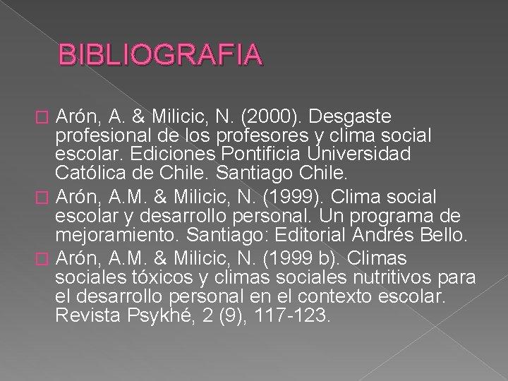 BIBLIOGRAFIA Arón, A. & Milicic, N. (2000). Desgaste profesional de los profesores y clima
