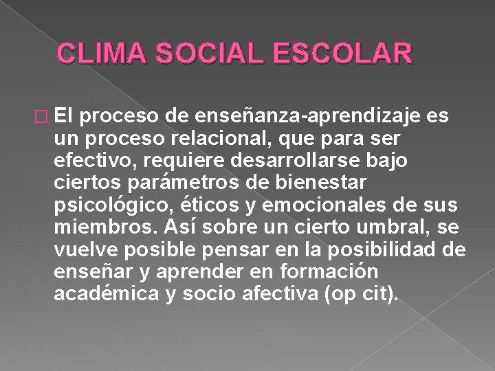CLIMA SOCIAL ESCOLAR � El proceso de enseñanza-aprendizaje es un proceso relacional, que para