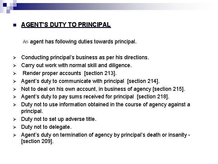 n AGENT'S DUTY TO PRINCIPAL An agent has following duties towards principal. Ø Ø