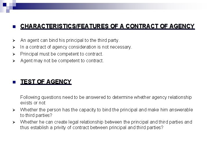 n CHARACTERISTICS/FEATURES OF A CONTRACT OF AGENCY Ø Ø An agent can bind his