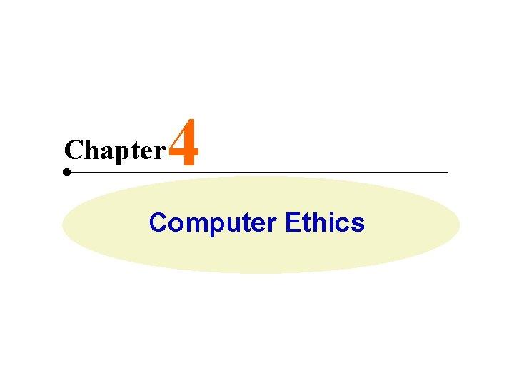 Chapter 4 Computer Ethics