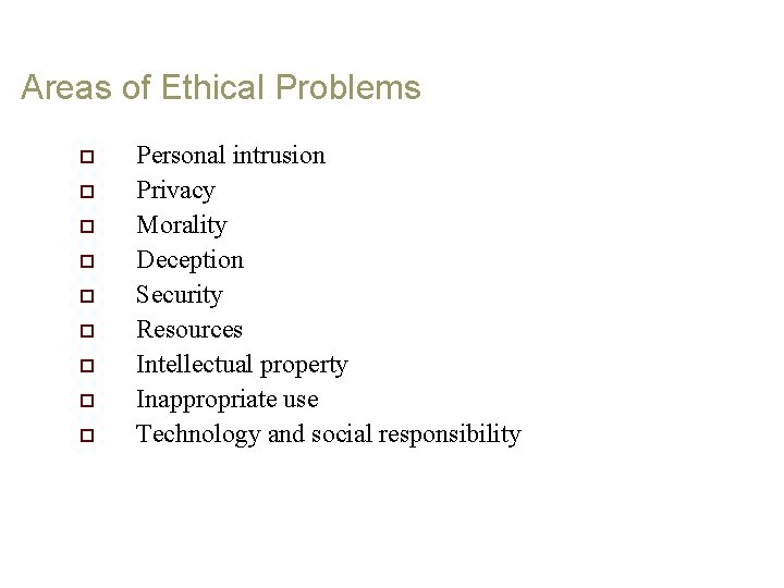 Areas of Ethical Problems o o o o o Personal intrusion Privacy Morality Deception