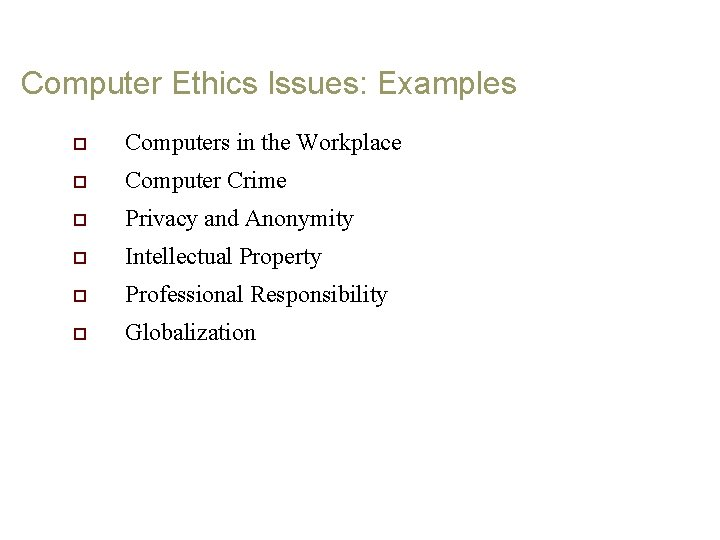 Computer Ethics Issues: Examples o Computers in the Workplace o Computer Crime o Privacy