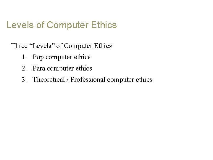 """Levels of Computer Ethics Three """"Levels"""" of Computer Ethics 1. Pop computer ethics 2."""
