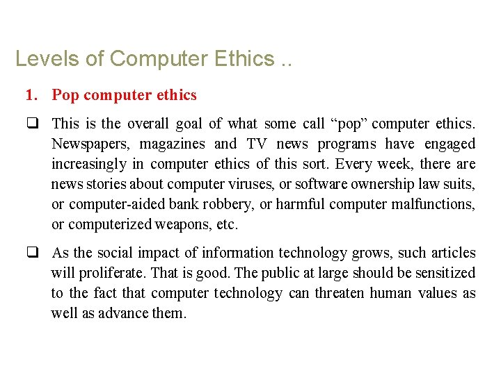 Levels of Computer Ethics. . 1. Pop computer ethics q This is the overall