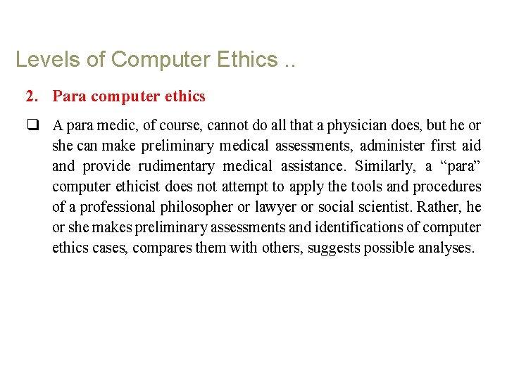 Levels of Computer Ethics. . 2. Para computer ethics q A para medic, of