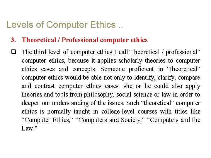 Levels of Computer Ethics. . 3. Theoretical / Professional computer ethics q The third