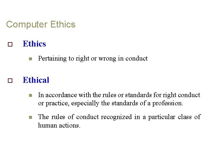 Computer Ethics o Ethics n o Pertaining to right or wrong in conduct Ethical