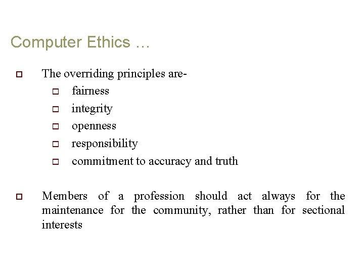 Computer Ethics … o The overriding principles are- o fairness o integrity o openness