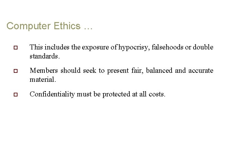 Computer Ethics … o This includes the exposure of hypocrisy, falsehoods or double standards.