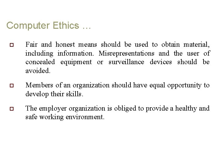 Computer Ethics … o Fair and honest means should be used to obtain material,