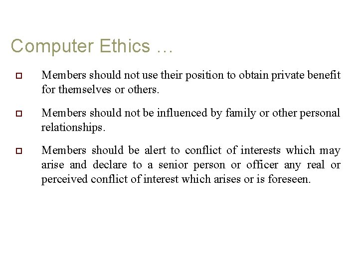 Computer Ethics … o Members should not use their position to obtain private benefit
