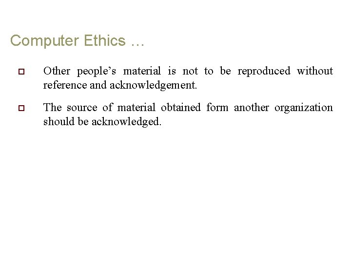 Computer Ethics … o Other people's material is not to be reproduced without reference