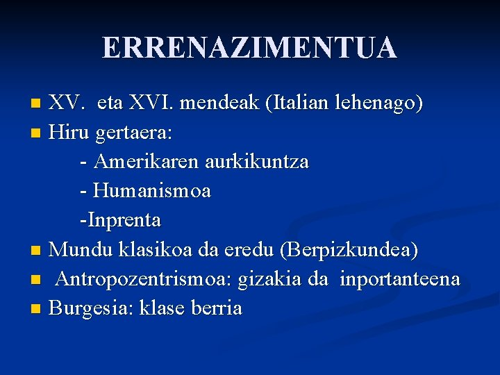 ERRENAZIMENTUA XV. eta XVI. mendeak (Italian lehenago) n Hiru gertaera: - Amerikaren aurkikuntza -