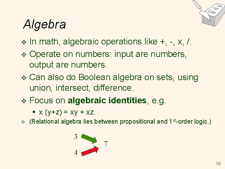 Algebra In math, algebraic operations like +, -, x, /. v Operate on numbers: