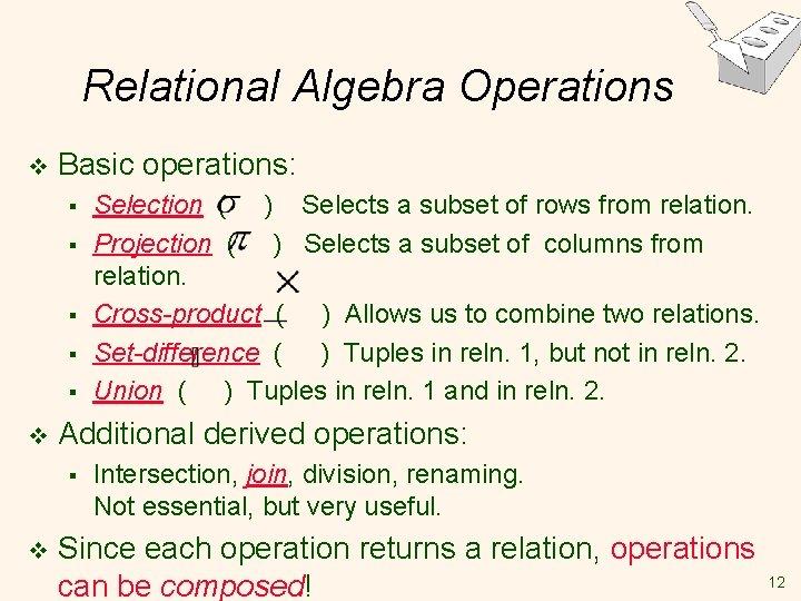 Relational Algebra Operations v Basic operations: § § § v Additional derived operations: §