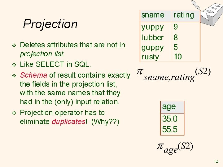 Projection v v Deletes attributes that are not in projection list. Like SELECT in